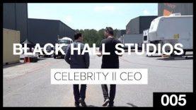 Celebrity CEO – Episode 005: Black Hall Studios